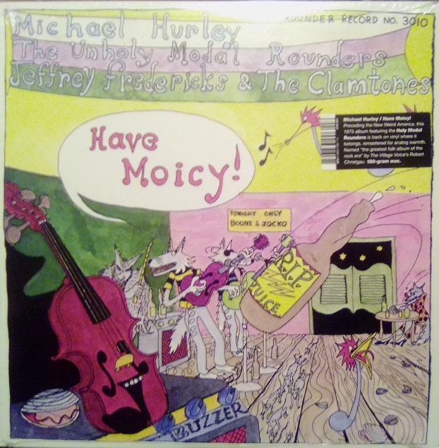 Michael Hurley Peter Stampfel Unholy Modal Rounders & Jeffrey Fredrick & The Clamtones / Have Moicy!
