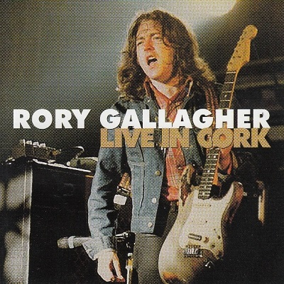 Rory Gallagher / Live In Cork 1990