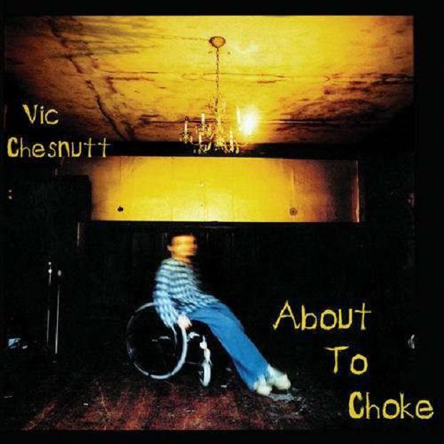 Vic Chesnutt / About To Choke